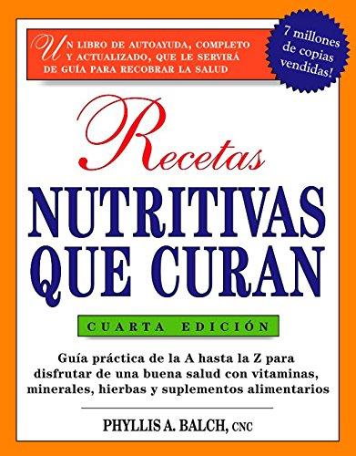 recetas-nutritivas-que-curan-4th-edition-guia-practica-de-la-a-hasta-la-z-para-disfrutar-de-una-burna-salud-convitaminas-minerales-hierbas-y-healing-spanish-spanish-edition