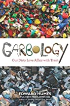 Garbology: Our Dirty Love Affair with Trash…