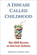 A Disease Called Childhood: Why ADHD Became…