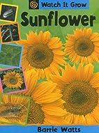 Sunflower (Watch it Grow) by Barrie Watts