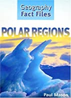 Polar Regions (Geography Fact Files) by Paul…