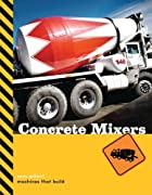 Concrete Mixers (Machines That Build) by…