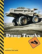 Dump Trucks (Machines That Build) by Sara…