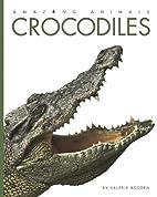 Crocodiles (Amazing Animals) by Valerie…