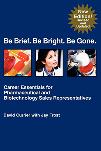 be-brief-be-bright-be-gone-career-essentials-for-pharmaceutical-and-biotechnology-sales-representatives