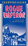 Kilian, Crawford: Rogue Emperor: A Novel of the Chronoplane Wars (Chronoplane Wars Trilogy)
