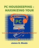 Meade, James: PC Housekeeping: Maximizing Your PC