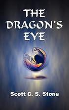 The dragon's eye by Scott C. S. Stone