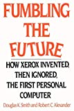 Douglas K. Smith: Fumbling the Future: How Xerox Invented, then Ignored, the First Personal Computer