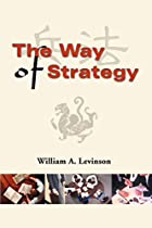 The Way of Strategy by William A. Levinson