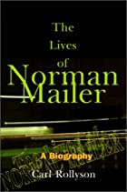 The Lives of Norman Mailer: A Biography by…