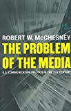 Robert W. McChesney: The Problem of the Media: U.S. Communication Politics in the Twenty-First Century