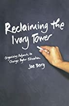 Reclaiming the Ivory Tower: Organizing…