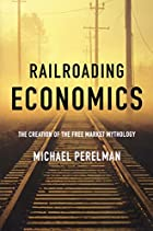 Railroading Economics: The Creation of the…