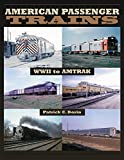 Dorin, Patrick C.: American Passenger Trains: WWII to Amtrak