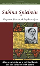 Sabina Spielrein: Forgotten Pioneer of…