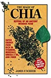Scheer, James F.: Magic of Chia: Revival of an Ancient Wonder Food