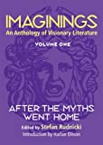 Rudnicki, Stefan: Imaginings: An Anthology of Visionary Literature  After the Myths Went Home