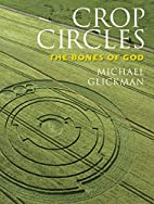Crop Circles: The Bones of God by Michael…