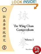 The Wing Chun Compendium: Volume Two: 2