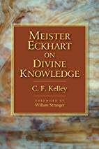 Meister Eckhart on Divine Knowledge by C.F.…