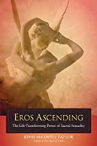 Eros Ascending: The Life-Transforming Power…