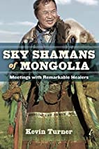 Sky Shamans of Mongolia: Meetings with…