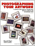Hart, Russell: Photographing Your Artwork : A Step-by-Step Guide to Taking High Quality Slides at an Affordable Price