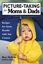 Picture-Taking for Moms & Dads by Ron…