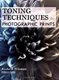 Newman, Richard: Toning Techniques for Photographic Prints