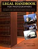 Bert Krages: Legal Handbook for Photographers: The Rights and Liabilities of Making Images (Legal Handbook for Photographers: The Rights & Liabilities of)