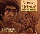 Be Water, My Friend by Ken Mochizuki