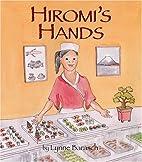 Hiromi's Hands by Lynne Barasch