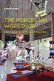 Negri, Antonio: The Porcelain Workshop: For a New Grammar of Politics (Semiotext(e) / Foreign Agents)