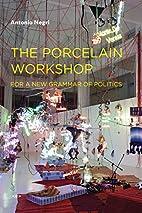 The Porcelain Workshop: For a New Grammar of…