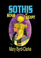 Sothis, Star of Egypt by Mary Byrd Clarke