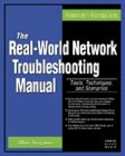 the-real-world-network-troubleshooting-manual-tools-techniques-and-scenarios-administrators-advantage-series