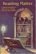 Reading Matter: A Rabid Bibliophile's…