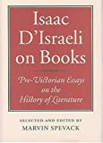 Martin Spevack: Isaac D'Israeli on Books: Pre-Victorian Essays on the History of Literature
