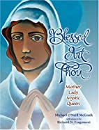 Blessed Art Thou: Mother, Lady, Mystic,…