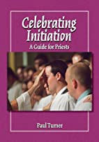 Celebrating Initiation: A Guide for Priests…