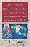 James, C.L.R.: Mariners, Renegades & Castaways: The Story of Herman Melville and the World We Live in