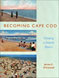 O'Connell, James C.: Becoming Cape Cod: Creating a Seaside Resort