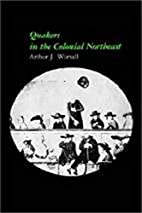 Quakers in the Colonial Northeast by Arthur…
