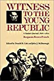 French, Benjamin Brown: Witness to the Young Republic: A Yankees Journal, 1828-1870