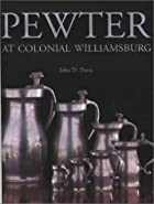 Pewter at Colonial Williamsburg by John D.…