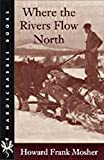 Mosher, Howard Frank: Where the Rivers Flow North (Hardscrabble Books-Fiction of New England)