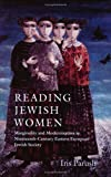 Parush, Iris: Reading Jewish Women: Marginality and Modernization in Nineteenth-Century Eastern European Jewish Society