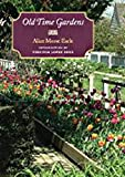 Earle, Alice Morse: Old Time Gardens: A Book of the Sweet O' The Year