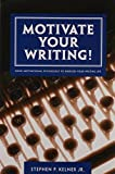 Kelner, Stephen P.: Motivate Your Writing!